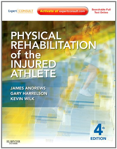 PHYSICAL REHABILITATION OF THE INJURED ATHLETE / ANDREWS JAMES R HARRELSON GARY L WILK KEVIN E - 1437724116